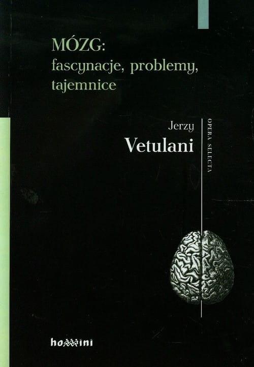 Mózg. Fascynacje, problemy, tajemnice. Jerzy Vetulani